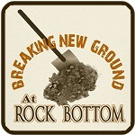 Rock Bottom And Still Digging