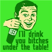 I'll Drink You Bitches Under The Table