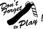 Do not forget to play