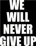 WE WILL NEVER GIVE UP