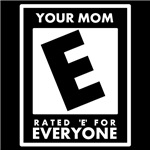 Your Mom..E For Everyone!