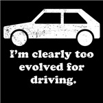 I'm Clearly Too Evolved For Driving