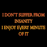 I don't suffer from insanity..