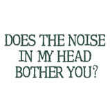 Does the noise in my head...