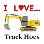 I Love Track Hoes
