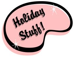 Holiday Stuff!