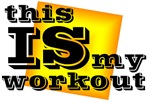 this IS my workout