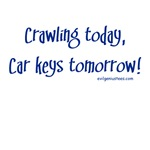 Crawling today, carkeys tomorrow