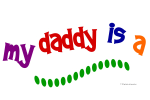 My Daddy (or Mommy) Is A ........... (PRIMARY)