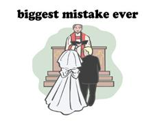 Biggest Mistake Ever.