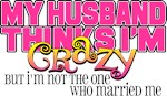 Husband Thinks I'm Crazy