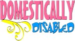 Domestically Disabled