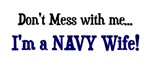 Don't mess with me...I'm a NAVY wife!
