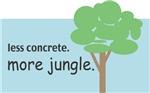 Less Concrete.  More Jungle.