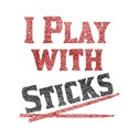 I Play with Sticks