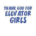 THANK GOD FOR ELEVATOR GIRLS