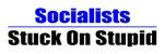 Socialists Stuck On Stupid
