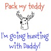 Pack my teddy, i'm going hunting with daddy