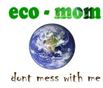 eco mom-don't mess with me