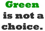 Green is not a choice.