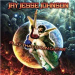 Jay Jesse Johnson - Play That Damn Guitar