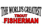 The World's Greatest Trout Fisherman