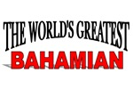 The World's Greatest Bahamian