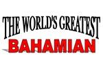 The World's Greatest Bahamian