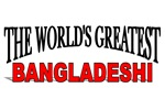 The World's Greatest Bangladeshi