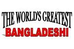 The World's Greatest Bangladeshi