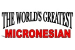 The World's Greatest Micronesian