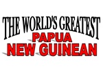 The World's Greatest Papua New Guinean