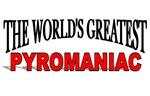 The World's Greatest Pyromaniac
