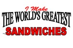 I Make The World's Greatest Sandwhiches