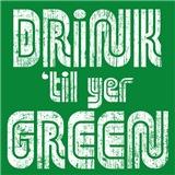 Drink Til Yer Green