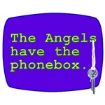 The Angels have the phonebox.