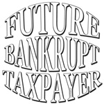 FUTURE BANKRUPT TAXPAYER