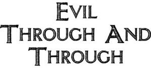 Evil Through And Through