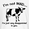 cow not mad just disappointed t-shirts