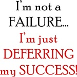I'm not a failure, I'm just deferring my success!