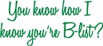 You Know How I Know You're B-list T-shirts