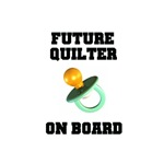 Future Quilter on Board - Maternity