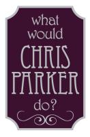 What Would Chris Parker Do?