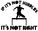 If it's not hurdles it's not right