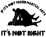 If it's not mixed martial arts it's not right