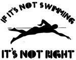 If it's not swimming it's not right