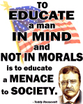 Teddy Roosevelt Quote - To Educate a Man