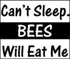 Can't Sleep. Bees Will Eat Me