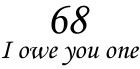 68 - I owe you one