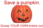 Save a pumpkin, scoop YOUR OWN brains out